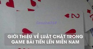 mot-luat-chat-trong-game-bai-tien-len-mien-nam