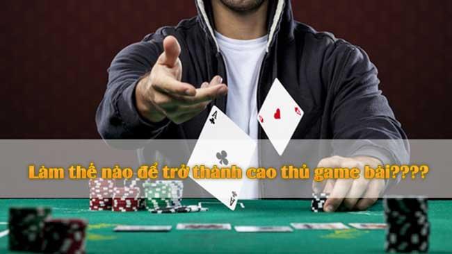 lam-nao-de-tro-thanh-mot-cao-thu-game-bai